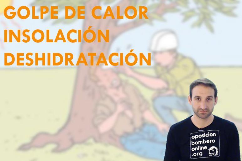 GOLPE DE CALOR, INSOLACION Y DESHIDRATACION.