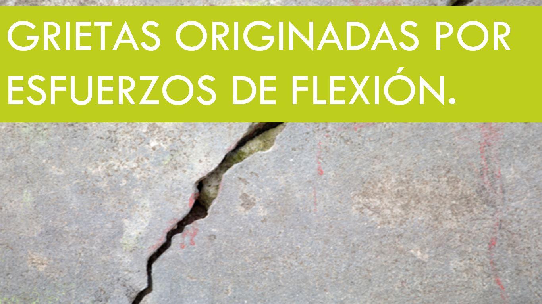 GRIETAS POR ESFUERZOS DE FLEXION