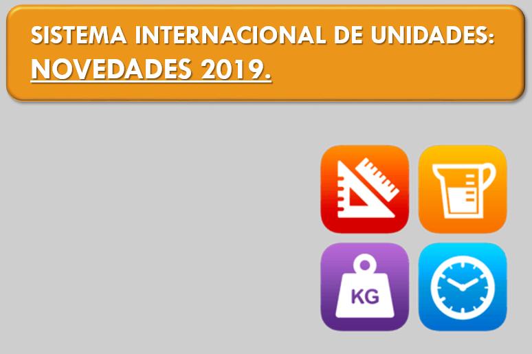 SISTEMA INTERNACIONAL DE UNIDADES: NOVEDADES 2019